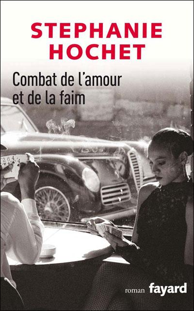 Combat de l'amour et de la faim de Stéphanie Hochet, Fayard